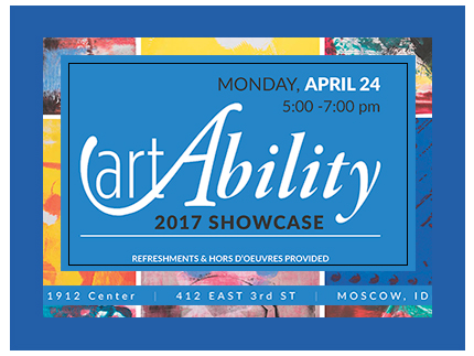 Come to our 2017 artAbility Showcase at 5 pm on April 24 at the 1912 Center in Moscow.