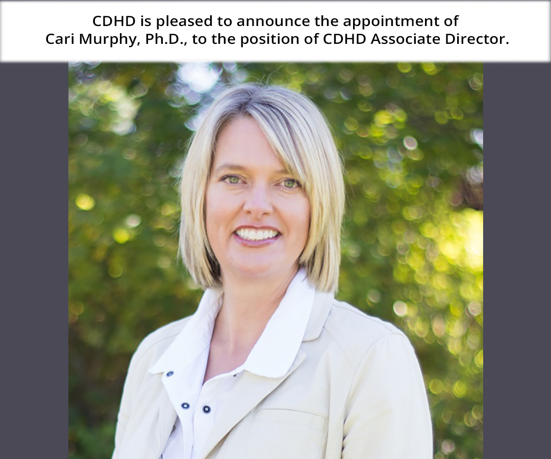 CDHD announces the appointment of Dr. Cari Murphy as our new Associate Director.