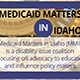 Information on Medicaid Matters in Idaho disability advocacy coalition.